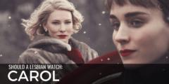 Should A Lesbian Watch: Carol?